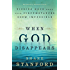 When God Disappears: Finding Hope When Your Circumstances Seem Impossible