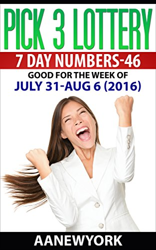 Pick 3 Lottery 7 DAY NUMBERS-46: JULY 31 - AUGUST 6 (2016) (English Edition)