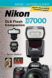 Magic Lantern Guides??: Nikon D7000 CLS Flash Companion by Simon Stafford (2012-01-03)