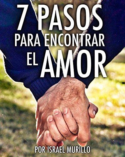 7 Pasos para encontrar el Amor por Israel Murillo