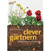 Clever gärtnern: Gartenprobleme einfach lösen. Vom Teich bis zum Gemüsegarten