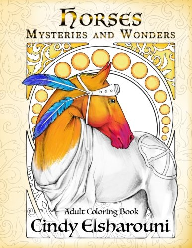 Horses : Mysteries And Wonders: Adult Coloring Book por Cindy Elsharouni