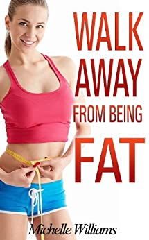 Walk Away from Being Fat by [Williams, Michelle]