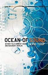 Ocean of Sound: Aether Talk, Ambient Sound and Imaginary Worlds by David Toop (2000-05-01)