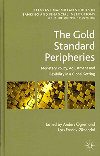 [(The Gold Standard Peripheries : Monetary Policy, Adjustment and Flexibility in a Global Setting)] [Edited by Anders Ogren ] published on (January, 2012)
