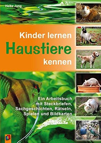 Kinder lernen Haustiere kennen: Ein Arbeitsbuch mit Steckbriefen, Sachgeschichten, Rätseln, Spielen und Bildkarten