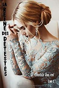 La reine des détestés, tome 2 : Choisis ton roi par Ena L.