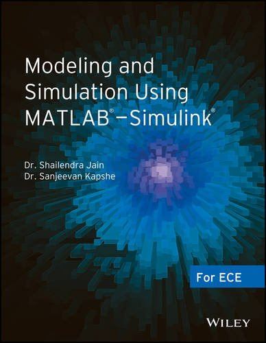 Modeling and Simulation Using MATLAB - Simulink: For ECE