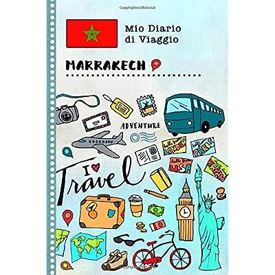 Marrakech Diario Di Viaggio: Libro Interattivo Per Bambini Per Scrivere, Disegnare, Ricordi, Quaderno Da Disegno, Giornalino, Agenda Avventure – Attività Per Viaggi E Vacanze Viaggiatore