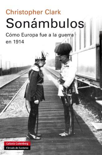 Sonámbulos: Cómo Europa fue a la guerra en 1914 (Historia) por Christopher Clark