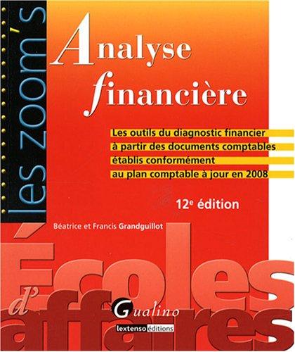 Analyse financière : Les outils du diagnostic financier à partir des documents comptables établis conformément au plan comptable à jour en 2008 par Béatrice Grandguillot, Francis Grandguillot