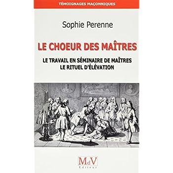 Le Choeur des maîtres : Le travail en séminaire de maîtres ; le rituel d'élévation