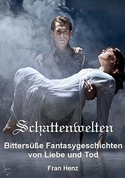Schattenwelten. Bittersüße Fantasygeschichten von Liebe und Tod von [Henz, Fran, Andrevsky, Marie]