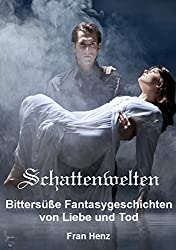 Schattenwelten. Bittersüße Fantasygeschichten von Liebe und Tod (German Edition)