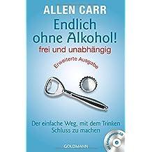 Endlich ohne Alkohol! frei und unabhängig: Der einfache Weg, mit dem Trinken Schluss zu machen - Erweiterte Ausgabe - Mit Entspannungs-CD