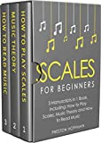 Scales: For Beginners - Bundle - The Only 3 Books You Need to Learn Music Scales for Guitar, Scales for Piano and Scale Theory Today (Music Best Seller Book 31)