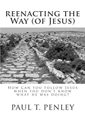 Reenacting the Way (of Jesus): How can you follow Jesus when you don't know what he is doing?