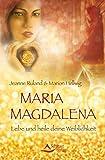 Maria Magdalena: Lebe und heile deine Weiblichkeit - Jeanne Ruland