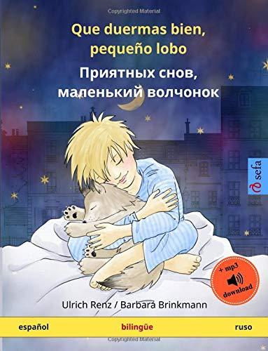 Que duermas bien, pequeño lobo – Priyatnykh snov, malen'kiy volchyonok (español – ruso): Libro infantil bilingüe con audiolibro mp3 descargable, a ... años (Sefa Libros ilustrados en dos idiomas)