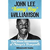 "John Lee ""Sonny Boy"" Williamson: The Blues Harmonica of Chicago's Bronzeville (Roots of American Music: Folk, Americana, Blues, and Country)"