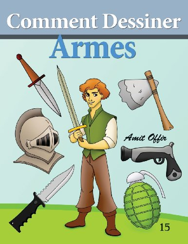 Comment Dessiner - Armes: Livre de Dessin: par amit offir