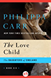 The Love Child (The Daughters of England Book 6)