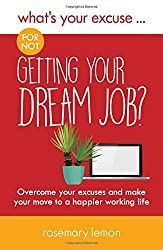 What's Your Excuse for not Getting Your Dream Job?: Overcome your excuses and make your move to a happier working life