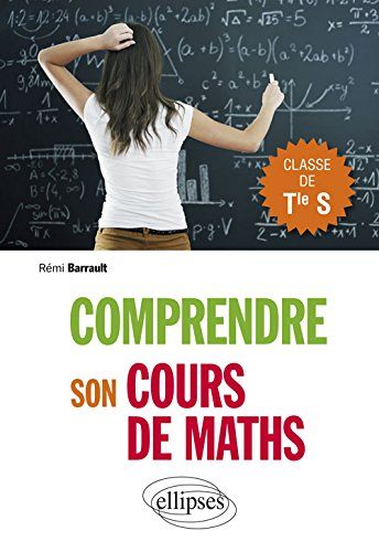 Comprendre son Cours de Maths Classe de Terminale S