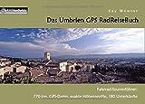 Das Umbrien GPS RadReiseBuch: Fahrrad-Tourenführer: 770 km, GPS-Daten, exakte Höhenprofile, 180 Unterkünfte (PaRADise Guide) - Kay Wewior