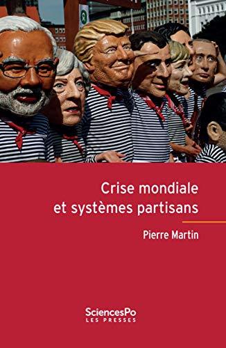 Crise mondiale et systèmes partisans par Pierre Martin