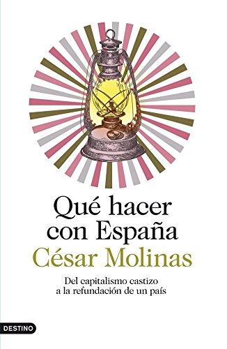 Qué hacer con España: Del capitalismo castizo a la refundación de un país