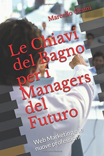 Le Chiavi del Bagno per i Managers del Futuro: Web Marketing e le nuove professioni