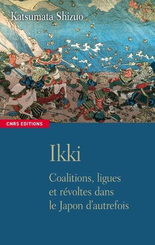 Ikki : Coalitions, ligues et révoltes dans le Japon d'autrefois par Shizuo Katsumata