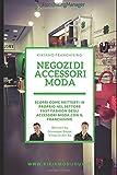 Negozi accessori moda: Come aprire un punto vendita con il franchising formativo in 21 giorni dedicato agli accessori moda e al mondo del Fast Fashion internazionale
