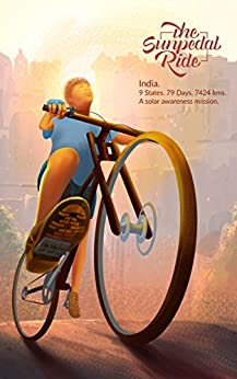 Solar bicycle adventure journey of 79 days & 7424 kilometres across India: Guinness World Record by [Reddy, Sushil]