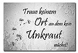 Hochwertiges Metallschild 30 x 20 cm aus Alu Verbund Garten Traue keinem Ort an dem kein Unkraut wächst Deko Schild Wandschild