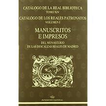 Catálogo de la Real Biblioteca tomo XIV. Catálogo de los Reales Patronatos volumen I: manuscritos e impresos del Monasterio de las Descalzas Reales de Madrid
