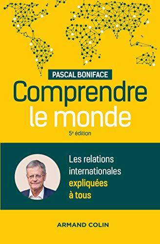 Comprendre le monde - 5e éd. - Les relations internationales expliquées à tous par  Pascal Boniface