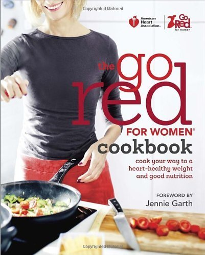 American Heart Association The Go Red For Women Cookbook: Cook Your Way to a Heart-Healthy Weight and Good Nutrition by American Heart Association (2013) Hardcover