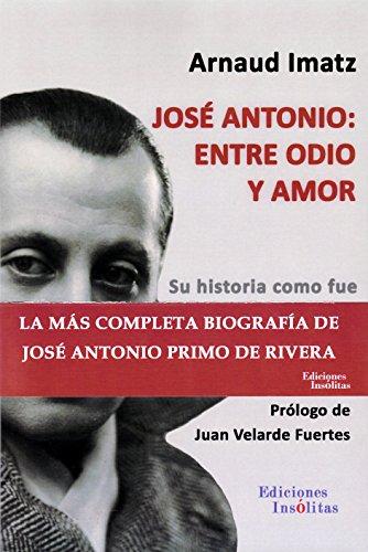 José Antonio: entre odio y amor por Arnaud Imatz Imatz