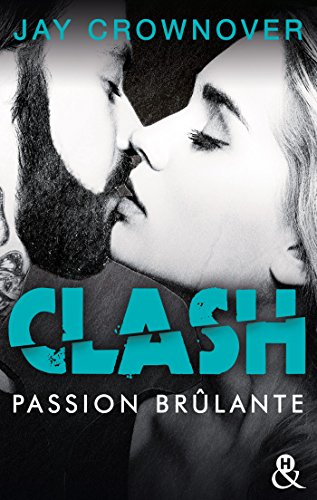 Clash T1 : Passion brlante : Aprs la srie Marked Men, le nouveau roman New Adult de Jay Crownover