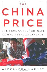 China Price, The: The True Cost of Chinese Competitive Advantage
