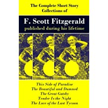 The Complete Short Story Collections of F. Scott Fitzgerald published during his lifetime: Flappers and Philosophers + Tales of the Jazz Age + All the Sad Young Men + Taps at Reveille