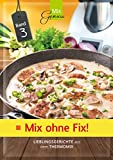 Mix ohne Fix! Band 3: Lieblingsgerichte aus dem Thermomix (German Edition)
