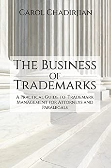 The Business Of Trademarks : A Practical Guide To Trademark Management For Attorneys And Paralegals por Carol  Chadirjian epub