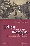 La Galicie au temps des Habsbourg (1772-1918): Histoire, société, cultures en contact