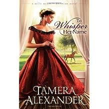 To Whisper Her Name (A Belle Meade Plantation Novel) by Tamera Alexander (2012-10-16)