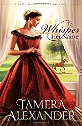 To Whisper Her Name (A Belle Meade Plantation Novel) by Tamera Alexander (2012-10-16)