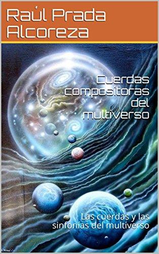 Cuerdas compositoras del multiverso: Las cuerdas y las sinfonías del multiverso por Raúl Prada Alcoreza