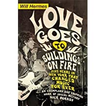Love Goes to Buildings on Fire: Five Years in New York that Changed Music Forever by Will Hermes (2014-03-27)